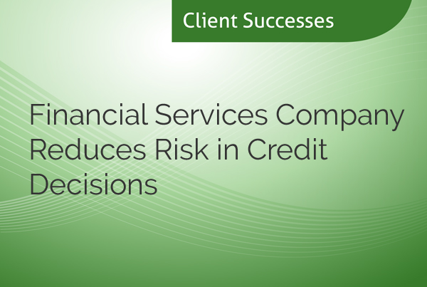 Financial Services Company Reduces Risk in Credit Decisions